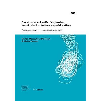 Des espaces collectifs d'expression au sein des institutions socio-éducatives: Quelle participation pour quelle citoyenneté ? (Collection du Centre de recherche sociale t. 14)