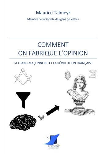 Comment on fabrique l'opinion - La Franc-Maonnerie et la Rvolution franaise