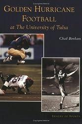 Golden Hurricane Football at the University of Tulsa (OK) (Images of Sports) by Chad Bonham (2004-07-19)
