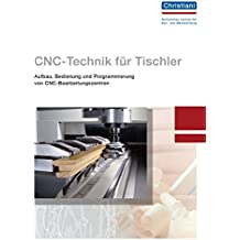 CNC-Technik für Tischler: Aufbau, Bedienung und Programmierung von CNC-Bearbeitungszentren