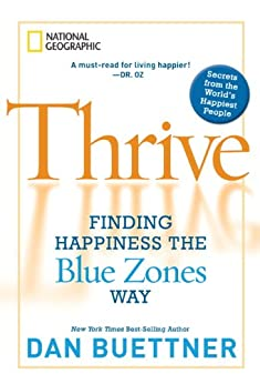 Thrive: Finding Happiness the Blue Zones Way by [Buettner, Dan]