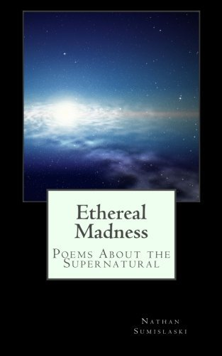 Ethereal Madness: Poems About the Supernatural