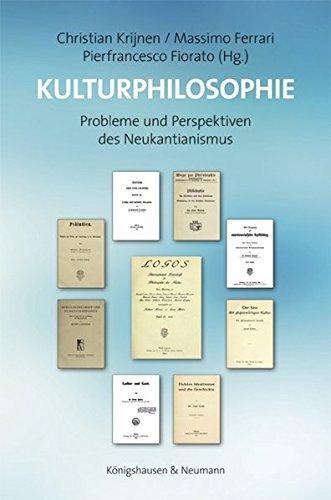 Kulturphilosophie: Probleme und Perspektiven des Neukantianismus (Studien und Materialien zum Neukantianismus, Band 34)