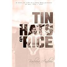 Tin Hats and Rice: A Diary of Life as a Hong Kong Prisoner of War, 1941-1945