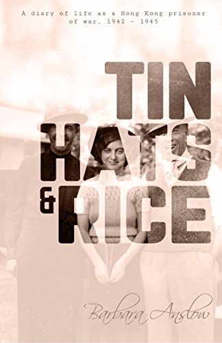 Tin Hats and Rice: A Diary of Life as a Hong Kong Prisoner of War, 1941-1945