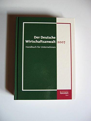 Der Deutsche Wirtschaftsanwalt 2007: Handbuch für Unternehmen