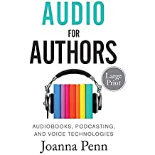 Audio for Authors Large Print: Audiobooks, Podcasting, And Voice Technologies (Books for Writers)