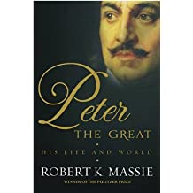 [(Peter the Great: The Compelling Story of the Man Who Created Modern Russia, Founded St Petersburg and Made His Country Part of Europe)] [Author: Robert K. Massie] published on (September, 2012)