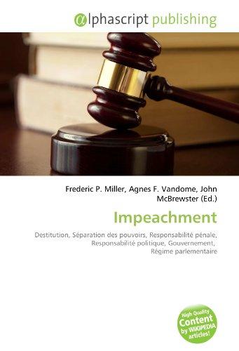 Impeachment: Destitution, Séparation des pouvoirs, Responsabilité pénale, Responsabilité politique, Gouvernement, Régime parlementaire