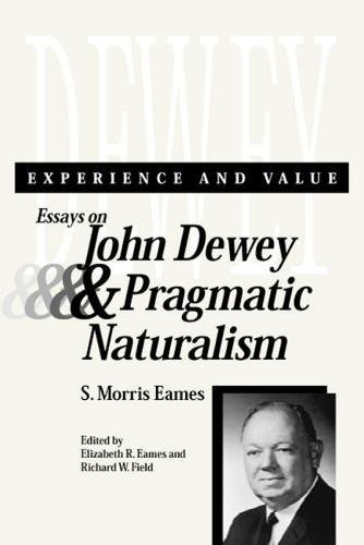 Experience and Value: Essays on John Dewey and Pragmatic Naturalism