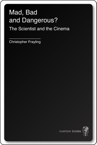 Mad, Bad and Dangerous? The Scientist and the Cinema (English Edition)