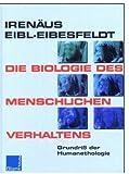 Die Biologie des menschlichen Verhaltens: Grundriss der Humanethologie - Irenäus Eibl-Eibesfeldt