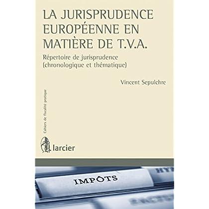 La jurisprudence européenne en matière de TVA: Répertoire de jurisprudence (chronologique et thématique)