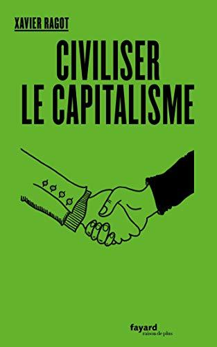 Civiliser le capitalisme par  Xavier Ragot