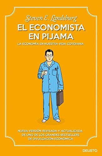 El economista en pijama: La economía en nuestra vida cotidiana de [Landsburg, Steven