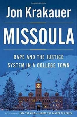 By Jon Krakauer ( Author ) [ Missoula: Rape and the Justice System in a College Town By Apr-2015 Hardcover