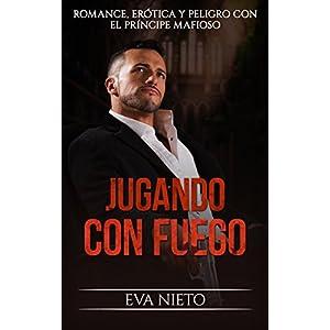 Jugando con Fuego: Romance, Erótica y Peligro con el Príncipe Mafioso (Novela Romántica y Erótica nº 1)