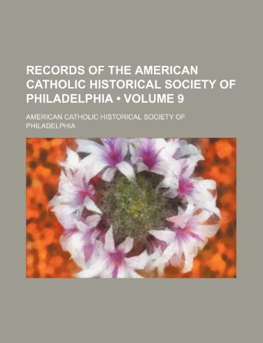 Records of the American Catholic Historical Society of Philadelphia (Volume 9)