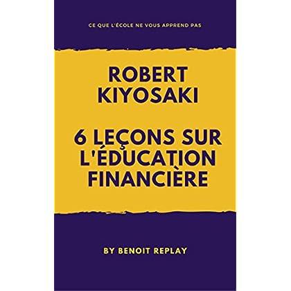 Robert Kiyosaki: 6 leçons sur l'éducation financière