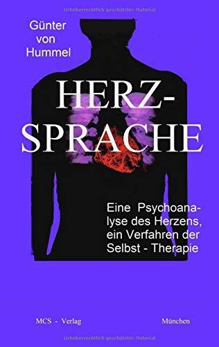 Herz-Sprache: Eine Psychoanalyse des Herzens, ein Verfahren der Selbst-Therapie