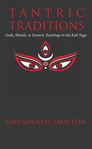 Tantric Traditions: Gods, Rituals, & Esoteric Teachings in the Kali Yuga (English Edition) por Gwendolyn Taunton