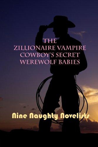 The Zillionaire Vampire Cowboys Secret Werewolf Babies ...