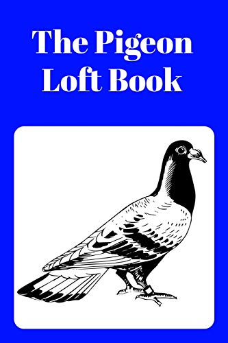 The Pigeon Loft Book: Racing and Breeding Loft Book With Blue Cover -
