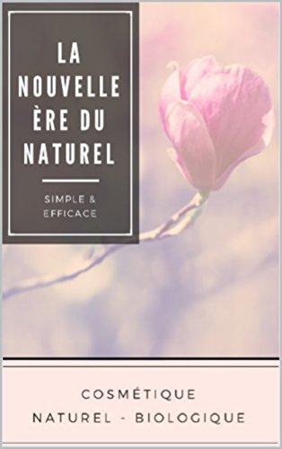 La nouvelle ère du naturel: cosmétique naturel biologique par Auréa Marie