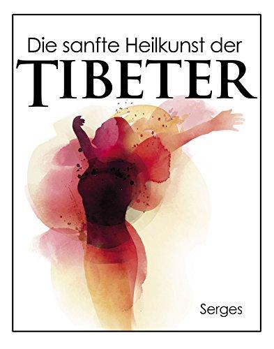 Die sanfte Heilkunst der Tibeter: Traditionelle Alternativmedizin (Natürlich gesund - Heilung von ganz oben!) (Kindle-bücher Medizin)