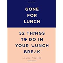 Gone for Lunch: 52 Things to Do on Your Lunch Break