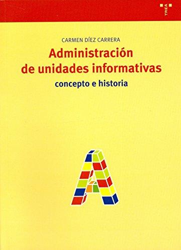 Administración de unidades informativas: Concepto e historia (Biblioteconomía y Administración Cultural) por Carmen Díez Carrera