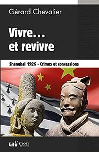 Vivre... et revivre - Shangaï 1926 : Crimes et concessions par Gérard Chevalier