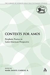 Contexts for Amos: Prophetic Poetics in Latin-American Perspective (Library of Hebrew Bible/Old Testament Studies)