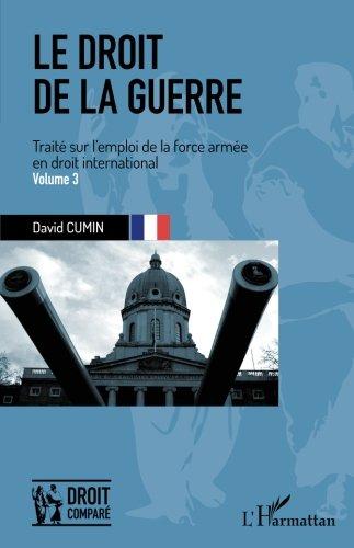 Le droit de la guerre (Volume 3): Traité sur l'emploi de la force armée en droit international par David Cumin