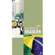 Geschäftskultur Brasilien kompakt: Wie Sie mit brasilianischen Geschäftspartnern, Kollegen und Mitarbeitern erfolgreich zusammenarbeiten (Geschäftskultur kompakt)
