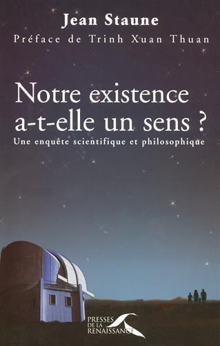 Notre existence a-t-elle un sens ?: Une enqu?te scientifique et philosophique by Jean Staune (May 07,2007)