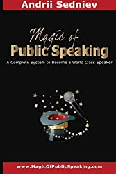 Magic of Public Speaking: A Complete System to Become a World Class Speaker by Andrii Sedniev (2012-11-23)