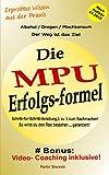 MPU Erfolgs-formel. So schaffst Du die MPU.: Bonus: Video-Coaching inklusive