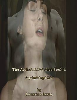 The Alphabet Fetishes Book 1 Agalmatophilia Ebook Katarina Regis Amazon De Kindle Shop