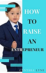How To Raise An Entrepreneur:: Are your kids showing entrepreneurial traits Learn how to prepare them for success.