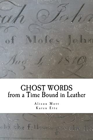 Ghost Words from a Time Bound in Leather: Poetry created at the Old Rectory Museum, Loughborough