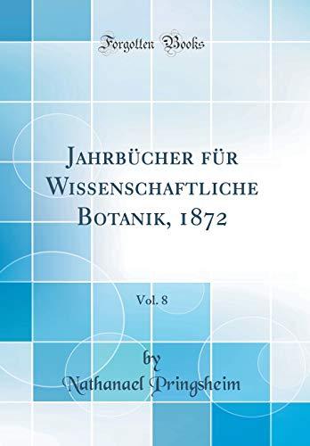 Jahrbücher für Wissenschaftliche Botanik, 1872, Vol. 8 (Classic Reprint)