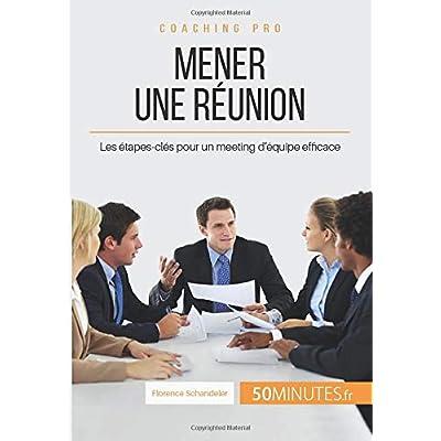 Mener une réunion: Les étapes-clés pour un meeting d'équipe efficace