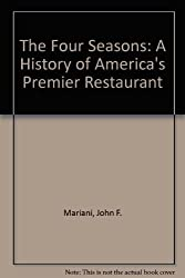 The Four Seasons: A History of America's Premier Restaurant by John F. Mariani (1994-10-26)
