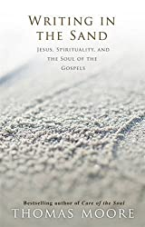 Writing in the Sand: Jesus, Spirituality and the Soul of the Gospels