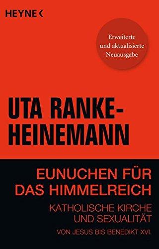 Eunuchen für das Himmelreich: Katholische Kirche und Sexualität von Jesus bis Benedikt XVI.