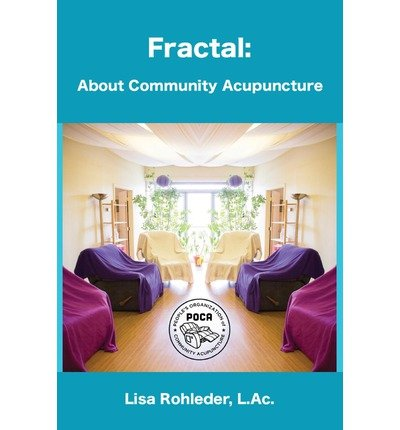 [ FRACTAL: ABOUT COMMUNITY ACUPUNCTURE ] Fractal: About Community Acupuncture By Rohleder L Ac, Lisa ( Author ) May-2013 [ Paperback ]