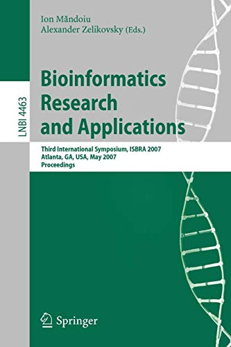 Bioinformatics Research and Applications: Third International Symposium,ISBRA 2007, Atlanta, GA, USA, May 7-10, 2007, Proceedings (Lecture Notes in Computer Science, Band 4463) -