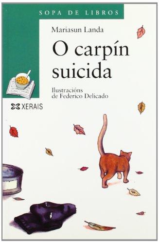 O carpín suicida (Infantil E Xuvenil - Sopa De Libros - De 10 Anos En Diante) por Mariasun Landa