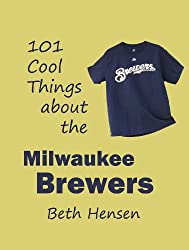 101 Cool Things about the Milwaukee Brewers (English Edition)